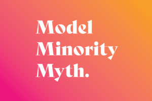AAPI racism part 2: Model Minority Myth